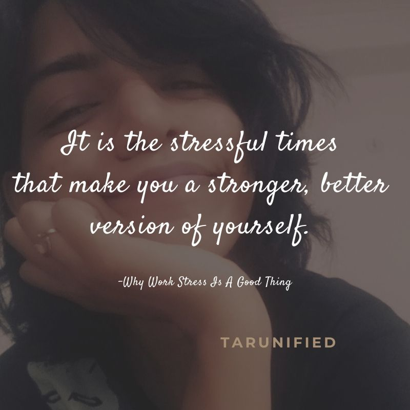 It is the stressful times that make you a stronger, better version of yourself.